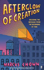 Afterglow of Creation : Decoding the Message from the Beginning of Time - Marcus Chown