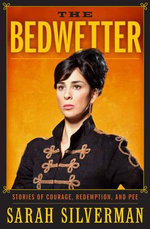 The Bedwetter : Stories of Courage, Redemption, and Pee - Sarah Silverman
