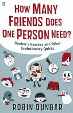 How Many Friends Does One Person Need? : Dunbar's Number and Other Evolutionary Quirks - Robin Dunbar