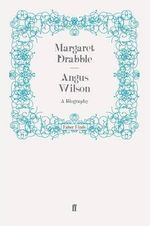 Angus Wilson : A Biography - Margaret Drabble