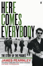 Here Comes Everybody : The Story of The Pogues - James Fearnley