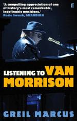 Listening to Van Morrison - Greil Marcus