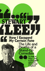 How I Escaped My Certain Fate : The Life and Deaths of a Stand-Up Comedian - Stewart Lee
