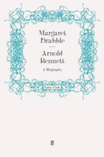 Arnold Bennett : A Biography - Margaret Drabble
