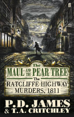 The Maul and the Pear Tree : The Ratcliffe Highway Murders, 1811 - P. D. James