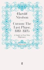 Curzon, The Last Phase, 1919-1925 : A Study in Post-War Diplomacy - Harold Nicolson