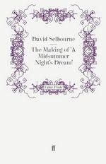 The Making of 'a Midsummer Night's Dream' : 130 Lessons in Leadership from the Director's Chai... - David Selbourne