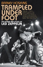 Trampled Under Foot : The Power and Excess of Led Zeppelin - Barney Hoskyns