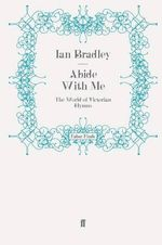 Abide with Me : The World of Victorian Hymns - Ian C. Bradley