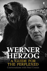 Werner Herzog - A Guide for the Perplexed : Conversations with Paul Cronin - Paul Cronin