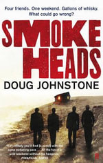 Smokeheads : Four friends - One weekend - Gallons of whisky - What could go wrong? - Doug Johnstone