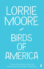 Birds of America : Stories - Lorrie Moore