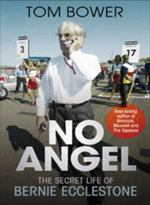 No Angel  : The Secret Life of Bernie Ecclestone - Tom Bower