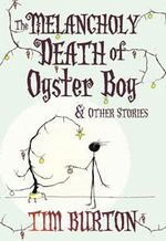 The Melancholy Death of Oyster Boy - Tim Burton
