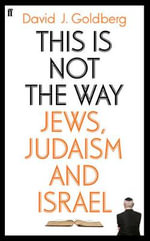 This is Not the Way : Jews, Judaism and Israel - David Goldberg