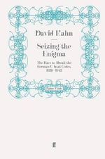 Seizing the Enigma : The Race to Break the German U-boat Codes, 1939-1943 - David Kahn