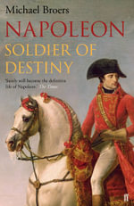 Napoleon: Volume 1 : Soldier of Destiny - Michael Broers