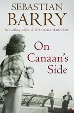 On Canaan's Side : Longlisted for the 2011 Man Booker Prize - Sebastian Barry