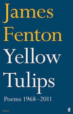 Yellow Tulips : Poems 1968-2011 - James Fenton