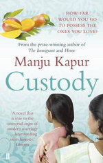 Custody : How Far Would You Go To Possess The Ones You Love? - Manju Kapur