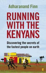 Running with the Kenyans  : Discovering the Secrets of the World's Greatest Runners - Adharanand Finn