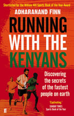 Running with the Kenyans : Discovering the Secrets of the Fastest People on Earth - Adharanand Finn