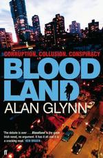 Bloodland : Curruption - Collusion - Conspiracy - Alan Glynn