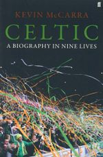 Celtic : A Biography in Nine Lives - Kevin McCarra