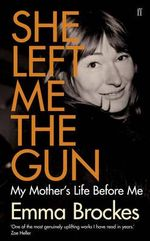 She Left Me the Gun : My Mother's Life Before Me - Emma Brockes