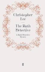 The Bath Detective : A Bath Detective Mystery - Christopher Lee