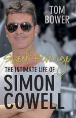 Sweet Revenge : The Intimate Life of Simon Cowell - Tom Bower