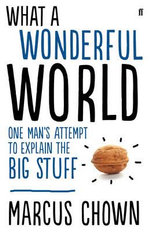 What a Wonderful World : One Man's Attempt to Explain the Big Stuff - Marcus Chown