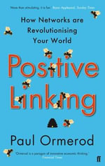 Positive Linking : How Networks Can Revolutionise the World - Paul Ormerod