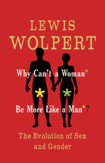Why Can't a Woman be More Like a Man - Lewis Wolpert