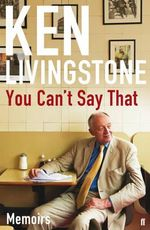 You Can't Say That : Memoirs - Ken Livingstone