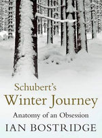 Schubert's Winter Journey : Anatomy of an Obsession - Ian Bostridge
