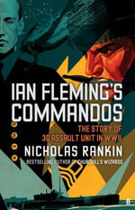 Ian Fleming's Commandos : The Story of 30 Assault Unit in WWII - Nicholas Rankin