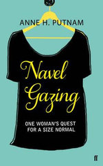Navel Gazing : One Woman's Quest For a Size Normal - Anne H. Putnam
