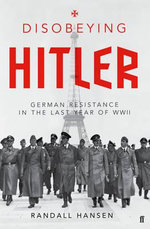 Disobeying Hitler : German Resistance in the Last Year of WW II - Randall Hansen