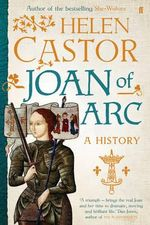 Joan of Arc : A History - Helen Castor
