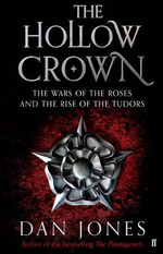 The Hollow Crown : The Wars of the Roses and the Rise of The Tudors - Dan Jones