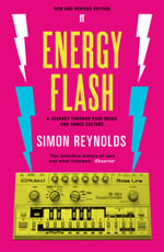 Energy Flash : A Journey Through Rave Music and Dance Culture - Simon Reynolds