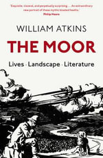 The Moor : Lives Landscape Literature - William Atkins