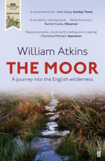 The Moor : A Journey into the English Wilderness - William Atkins