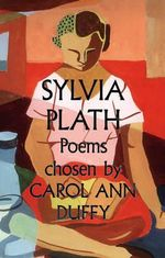 Sylvia Plath - Poems : Chosen by Carol Ann Duffy - Sylvia Plath