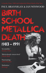 Birth School Metallica Death : 1983-1991 Vol I - Paul Brannigan
