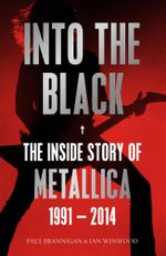 Into the Black : Volume II : The Inside Story of Metallica, 1991-2014 - Paul Brannigan