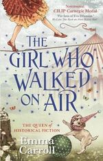 The Girl Who Walked On Air - Emma Carroll