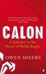Calon : A Journey to the Heart of Welsh Rugby - Owen Sheers