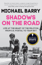 Shadows on the Road : Life at the Heart of the Peloton, from US Postal to Team Sky - Michael Barry
